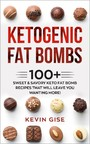 Ketogenic Fat Bombs - 100+ Sweet & Savory Keto Fat Bomb Recipes That Will Leave You Wanting More!