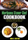 Marijuana Stoner Chef Cookbook - A Beginners Guide to Simple, Easy and Healthy Cannabis Recipes