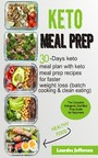 Keto Meal Prep Cookbook - The Complete Ketogenic Diet Meal Prep Guide for Beginners: 30 days Keto Meal Plan with Keto Meal Prep Recipes for Faster Weight Loss (Batch Cooking & Clean Eating)