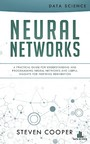 Neural Networks - A Practical Guide for Understanding and Programming Neural Networks and Useful Insights for Inspiring Reinvention