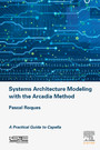 Systems Architecture Modeling with the Arcadia Method - A Practical Guide to Capella