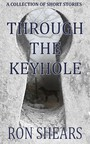 Through the Keyhole - A collection of short stories
