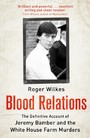 Blood Relations - The Definitive Account of Jeremy Bamber and the White House Farm Murders