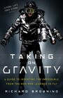 Taking on Gravity - A Guide to Inventing the Impossible from the Man Who Learned to Fly