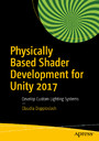 Physically Based Shader Development for Unity 2017 - Develop Custom Lighting Systems