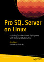Pro SQL Server on Linux - Including Container-Based Deployment with Docker and Kubernetes