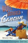 Hot & Bothered in Cancun - Travel Escapes Series
