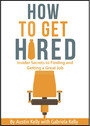 How to Get Hired - Insider Secrets to Finding and Getting a Great Job