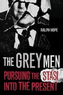 Grey Men - Pursuing the Stasi into the Present