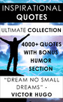 Inspirational Quotes - Ultimate Collection - 4000+ Motivational Quotations Plus Special Humor Section