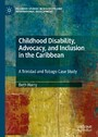Childhood Disability, Advocacy, and Inclusion in the Caribbean - A Trinidad and Tobago Case Study
