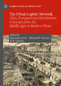 The Urban Logistic Network - Cities, Transport and Distribution in Europe from the Middle Ages to Modern Times
