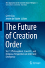 The Future of Creation Order - Vol. 1, Philosophical, Scientific, and Religious Perspectives on Order and Emergence