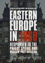 Eastern Europe in 1968 - Responses to the Prague Spring and Warsaw Pact Invasion