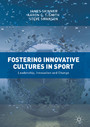 Fostering Innovative Cultures in Sport - Leadership, Innovation and Change