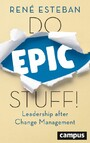 Do Epic Stuff! - Leadership after Change Management, plus E-Book inside (ePub, mobi oder pdf)