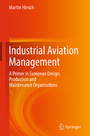 Industrial Aviation Management - A Primer in European Design, Production and Maintenance Organisations