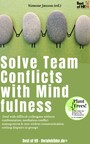 Solve Team Conflicts with Mindfulness - Deal with difficult colleagues without confrontation, mediation conflict management & non-violent communication, settling disputes in groups