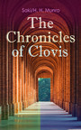 The Chronicles of Clovis - Including Esmé, The Match-Maker, Tobermory, Sredni Vashtar, Wratislav, The Easter Egg, The Music on the Hill, The Peace Offering, The Hounds of Fate, Adrian, The Quest...