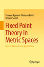 Fixed Point Theory in Metric Spaces - Recent Advances and Applications