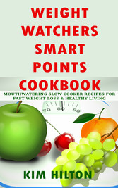 Weight Watchers Smart Points Cookbook - Mouthwatering Slow Cooker Recipes for Fast Weight Loss & Healthy Living