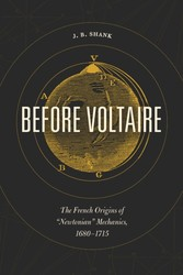 Before Voltaire - The French Origins of &quote;Newtonian&quote; Mechanics, 1680-1715