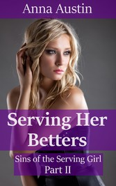Serving Her Betters - Book 2 of 'Sins of the Serving Girl'
