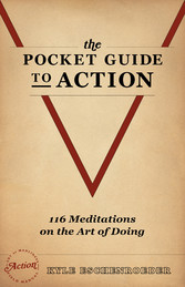 The Pocket Guide to Action - 116 Meditations On the Art of Doing