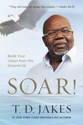Soar! - Build Your Vision from the Ground Up