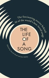 Life of a Song - The fascinating stories behind 50 of the world s best-loved songs