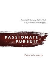 Passionate Pursuit - Passionately pursuing the God that is in passionate pursuit of you