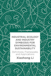 Industrial Ecology and Industry Symbiosis for Environmental Sustainability - Definitions, Frameworks and Applications