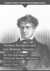 Thomas Hamblin and the Bowery Theatre - The New York Reign of 'Blood and Thunder' Melodramas