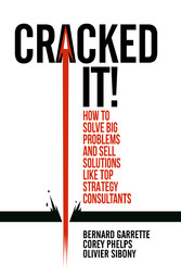 Cracked it! - How to solve big problems and sell solutions like top strategy consultants