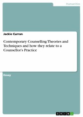 Contemporary Counselling Theories and Techniques and how they relate to a Counsellor's Practice
