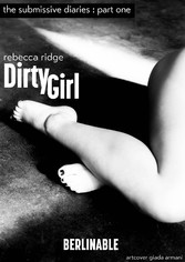 Dirty Girl - Part 1 - The Submissive Diaries