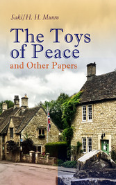 The Toys of Peace and Other Papers - 33 Stories: The Wolves of Cernogratz, The Penance, The Phantom Luncheon, Bertie's Christmas Eve, The Interlopers, Quail Seed, The Occasional Garden, Hyacinth, The Image of the Lost Soul...